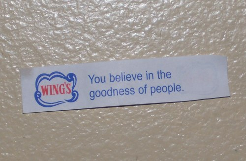"Fortune from a fortune cookie says: ""You believe in the goodness of people."""